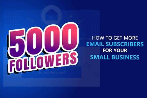 How to Get More Email Subscribers for Small Business [Easy Step-by-Step from 0 to 5,000 in 2020]
