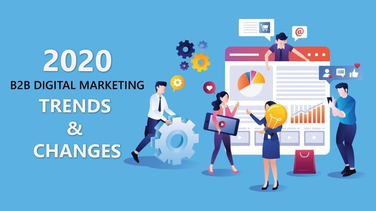 2020 B2B Digital Marketing Changes and Trends