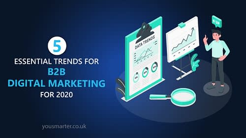 5 Essential B2B Digital Marketing Trends for 2020