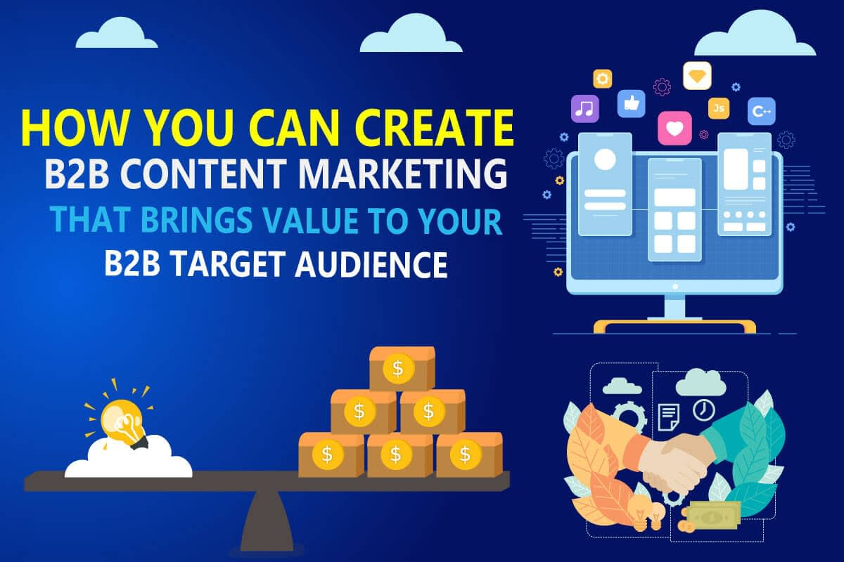 how you can create b2b content marketing that brings value to your target audinece article from b2bdigitalmarketers.com