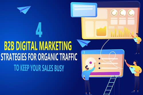 The 4 Best B2B Digital Marketing Strategies for Organic Traffic for Your Company in 2021 (And Keep Your Sales Busy)