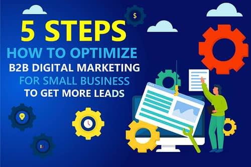 How to Optimize B2B Digital Marketing for Small Business? (To Bring More Leads in 2021)