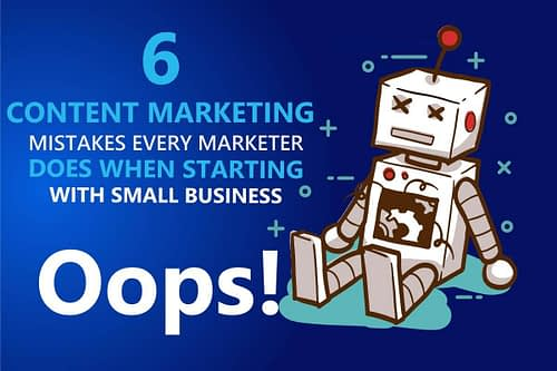 6 Mistakes Marketers Makes When Starting Content Marketing for Small Business. (You Need to Fix Now!)